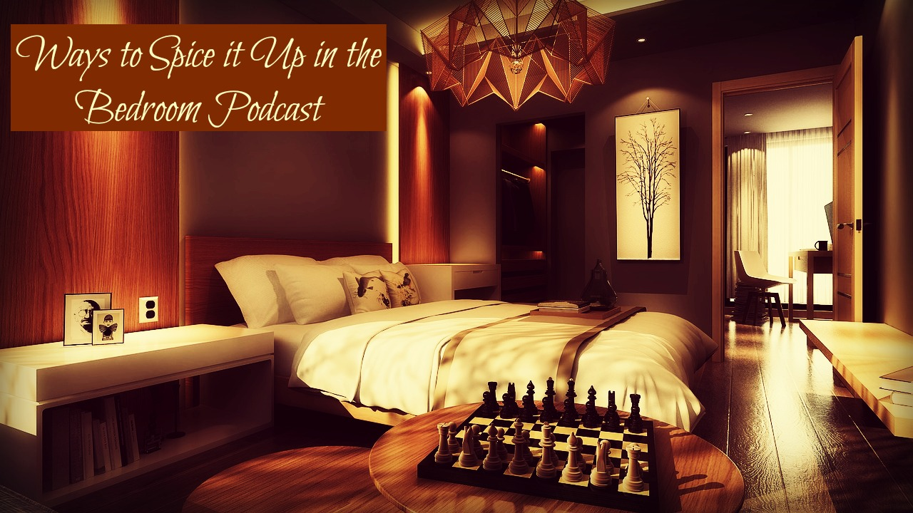ways to spice it up in the bedroom podcast i am the sex